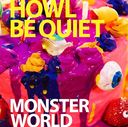 MONSTER WORLD / HOWL BE QUIET