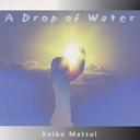 A Drop of Water / Keiko Matsui