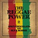 The Reggae Power / SPICY CHOCOLATE and SLY & ROBBIE