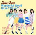 Wonderful World / Ca va ? Ca va ? / Juice=Juice